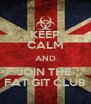 KEEP CALM AND JOIN THE  FAT GIT CLUB - Personalised Poster A4 size