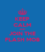 KEEP CALM AND JOIN THE FLASH MOB - Personalised Poster A4 size