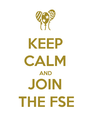 KEEP CALM AND JOIN THE FSE - Personalised Poster A4 size