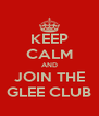 KEEP CALM AND JOIN THE GLEE CLUB - Personalised Poster A4 size