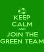 KEEP CALM AND JOIN THE GREEN TEAM - Personalised Poster A4 size