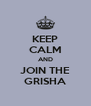 KEEP CALM AND JOIN THE GRISHA - Personalised Poster A4 size