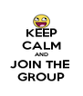 KEEP CALM AND JOIN THE  GROUP - Personalised Poster A4 size