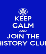 KEEP CALM AND JOIN THE HISTORY CLUB - Personalised Poster A4 size