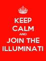 KEEP CALM AND JOIN THE ILLUMINATI - Personalised Poster A4 size