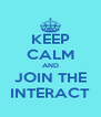 KEEP CALM AND JOIN THE INTERACT - Personalised Poster A4 size