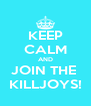 KEEP CALM AND JOIN THE  KILLJOYS! - Personalised Poster A4 size
