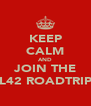 KEEP CALM AND JOIN THE L42 ROADTRIP - Personalised Poster A4 size