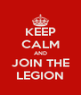 KEEP CALM AND JOIN THE LEGION - Personalised Poster A4 size