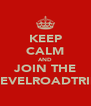 KEEP CALM AND JOIN THE LEVELROADTRIP - Personalised Poster A4 size