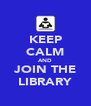 KEEP CALM AND JOIN THE LIBRARY - Personalised Poster A4 size