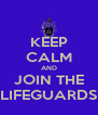 KEEP CALM AND JOIN THE LIFEGUARDS - Personalised Poster A4 size