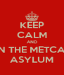 KEEP CALM AND JOIN THE METCALFE ASYLUM - Personalised Poster A4 size