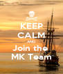 KEEP CALM AND Join the  MK Team - Personalised Poster A4 size