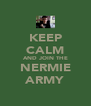 KEEP CALM AND JOIN THE NERMIE ARMY - Personalised Poster A4 size