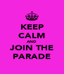 KEEP CALM AND JOIN THE PARADE - Personalised Poster A4 size