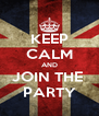 KEEP CALM AND JOIN THE  PARTY - Personalised Poster A4 size