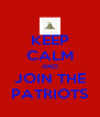 KEEP CALM AND JOIN THE PATRIOTS - Personalised Poster A4 size