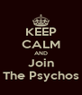 KEEP CALM AND Join The Psychos - Personalised Poster A4 size