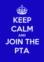 KEEP CALM AND JOIN THE PTA - Personalised Poster A4 size