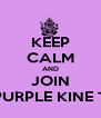 KEEP CALM AND JOIN THE PURPLE KINE TEAM - Personalised Poster A4 size