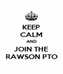KEEP CALM AND JOIN THE RAWSON PTO - Personalised Poster A4 size