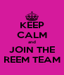 KEEP CALM and JOIN THE REEM TEAM - Personalised Poster A4 size
