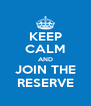 KEEP CALM AND JOIN THE RESERVE - Personalised Poster A4 size