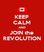 KEEP CALM AND JOIN the REVOLUTION - Personalised Poster A4 size