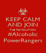 KEEP CALM AND JOIN THE REVOLUTION #Alcoholic PowerRangers - Personalised Poster A4 size
