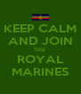 KEEP CALM AND JOIN THE   ROYAL  MARINES - Personalised Poster A4 size