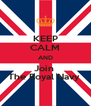 KEEP CALM AND Join  The Royal Navy  - Personalised Poster A4 size