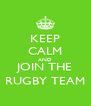 KEEP CALM AND JOIN THE RUGBY TEAM - Personalised Poster A4 size