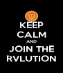 KEEP CALM AND JOIN THE RVLUTION - Personalised Poster A4 size