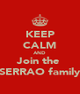 KEEP CALM AND Join the  SERRAO family - Personalised Poster A4 size