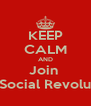 KEEP CALM AND Join  The Social Revolución - Personalised Poster A4 size