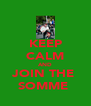 KEEP CALM AND JOIN THE  SOMME  - Personalised Poster A4 size