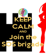 KEEP CALM AND Join the SOS brigade - Personalised Poster A4 size