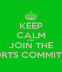 KEEP CALM AND JOIN THE SPORTS COMMITTEE  - Personalised Poster A4 size