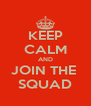 KEEP CALM AND JOIN THE  SQUAD - Personalised Poster A4 size