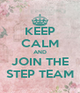 KEEP CALM AND JOIN THE STEP TEAM - Personalised Poster A4 size
