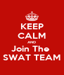 KEEP CALM AND Join The  SWAT TEAM - Personalised Poster A4 size