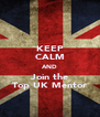KEEP CALM AND Join the Top UK Mentor - Personalised Poster A4 size