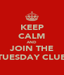 KEEP CALM AND JOIN THE TUESDAY CLUB - Personalised Poster A4 size