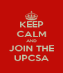 KEEP CALM AND JOIN THE UPCSA - Personalised Poster A4 size