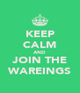 KEEP CALM AND JOIN THE WAREINGS - Personalised Poster A4 size