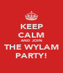 KEEP CALM AND JOIN THE WYLAM PARTY! - Personalised Poster A4 size