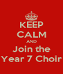 KEEP CALM AND Join the Year 7 Choir - Personalised Poster A4 size