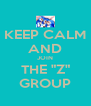 "KEEP CALM AND JOIN THE ""Z"" GROUP - Personalised Poster A4 size"