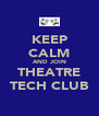 KEEP CALM AND JOIN THEATRE TECH CLUB - Personalised Poster A4 size
